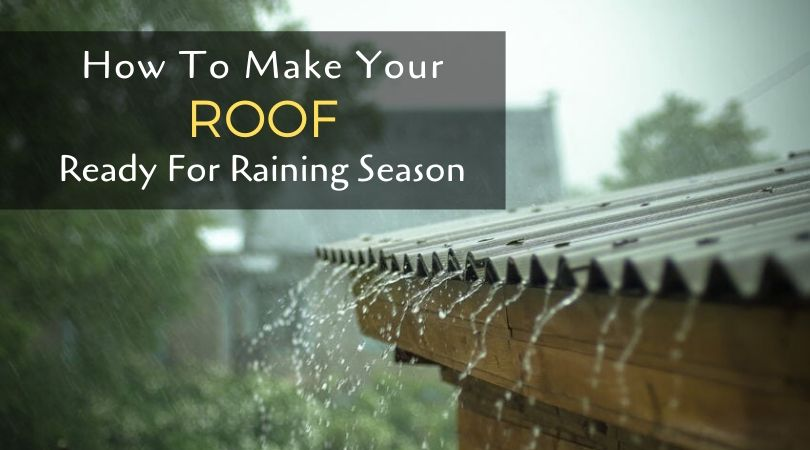 How to make your Roof ready for Raining Season