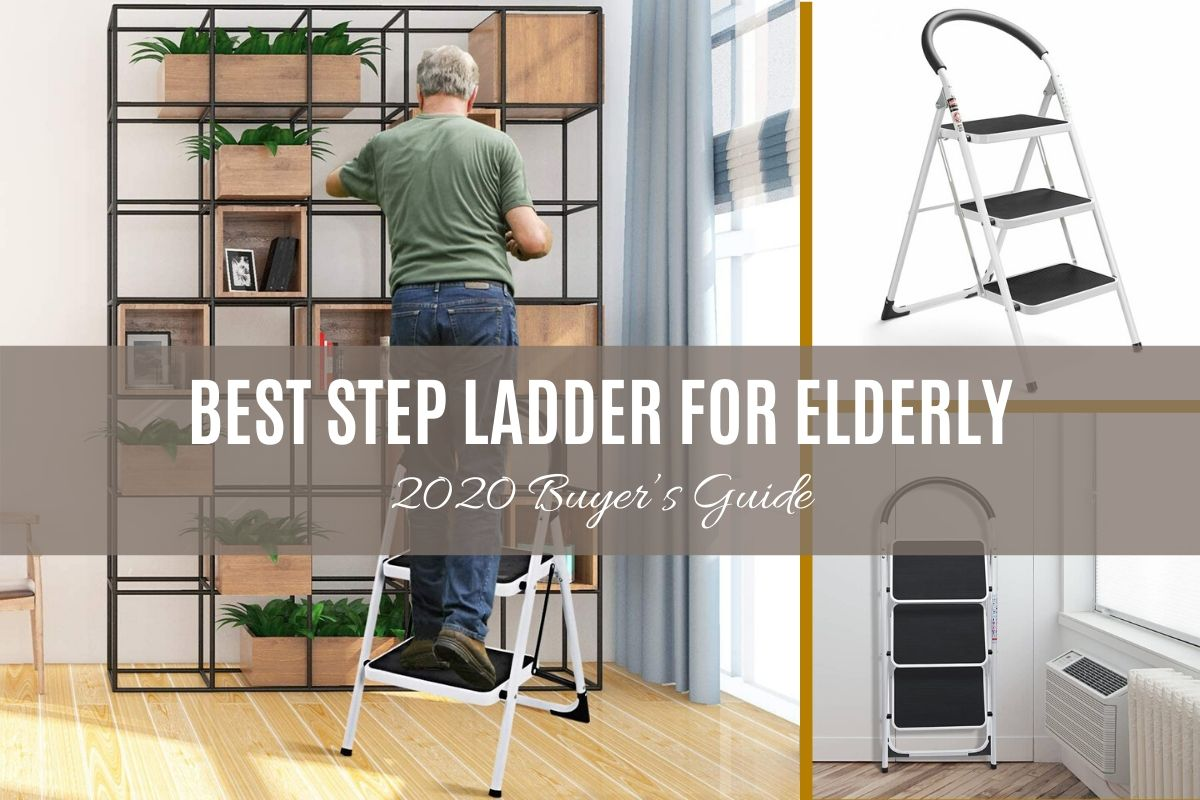 Best Step Ladder for Elderly — 2020 Buyer's Guide