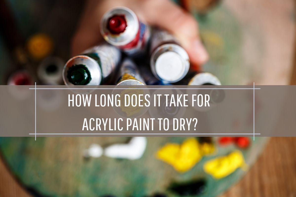 How Long Does It Take for Acrylic Paint To Dry