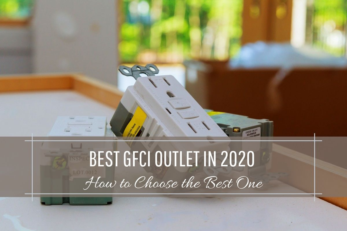 Best GFCI Outlet in 2020 and How to Choose the Best One