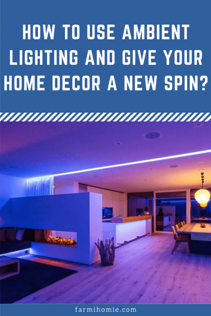 How to Use Ambient Lighting and Give Your Home Decor A New Spin